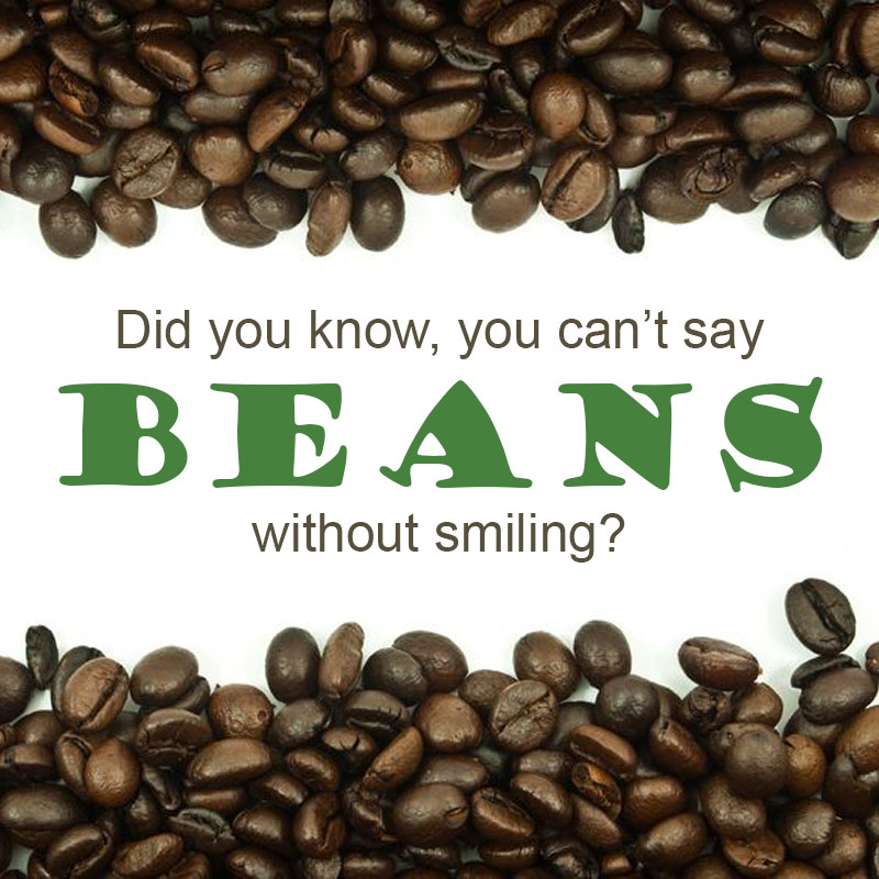 """Did You Know You Can't Say """"Beans"""" WithoutSmiling?"""